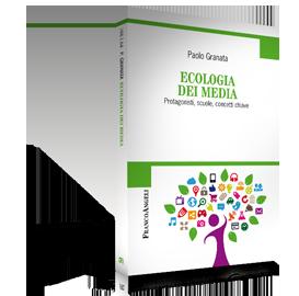 Ecologia dei media, Paolo Granata, FrancoAngeli, 2015